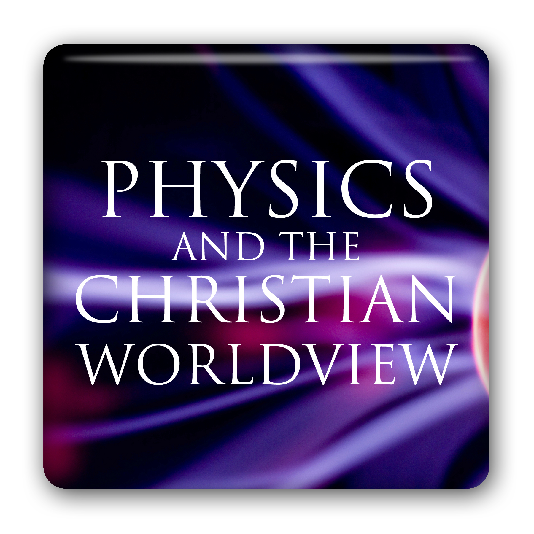 Physics and the Christian Worldview (Listen & Learn Course): Jeff Zweerink Image